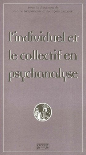 L'INDIVIDUEL ET LE COLLECTIF EN PSYCHANALYSE. Actes de la 2ème Journée publique d'Etudes du Centre Raymond de Saussure (21 mars 1998) - georg - 9782825706572 -