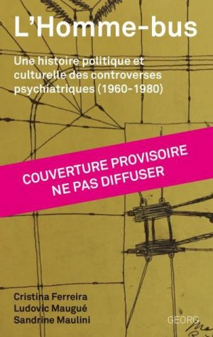 L'Homme-bus. Une histoire politique et culturelle des controverses psychiatriques (1960-1980) - georg - 9782825711446 -