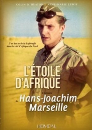 L'Etoile d'Afrique. L'histoire de Hans Joachim Marseille - Editions Heimdal - 9782840484417 - https://fr.calameo.com/read/000015856c4be971dc1b8