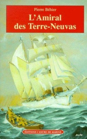 L'AMIRAL DES TERRE-NEUVAS. De Granville à Terre-Neuve, Les misérables de la mer - ancre de marine - 9782841411290 -