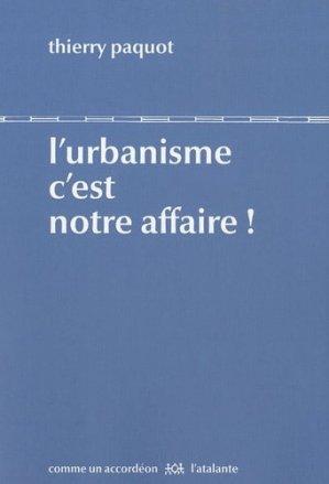 L'urbanisme c'est notre affaire - L'Atalante Editions - 9782841725045 -
