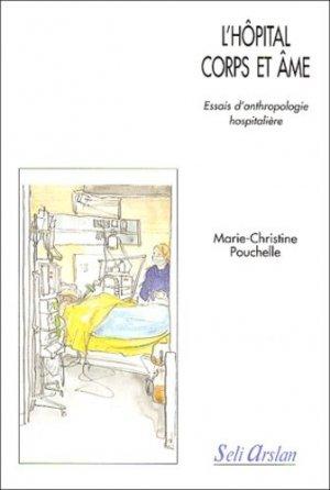 L'hôpital corps et âme Essais d'anthropologie hospitalière - seli arslan - 9782842760908 -