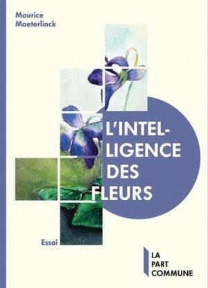 L'Intelligence des fleurs - La Part Commune - 9782844183996 -