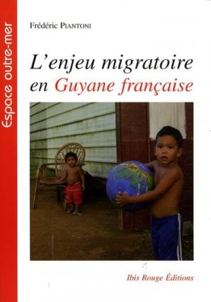 L'enjeu migratoire en Guyane française. Une géographie politique - Ibis Rouge - 9782844503275 -