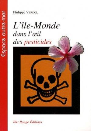 L'Île-Monde dans l'oeil des pesticides - ibis rouge - 9782844503459 -