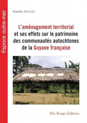 L'aménagement territorial et ses effets sur la patrimoine des communautés autochtones de la Guyane française - ibis rouge - 9782844504586 -