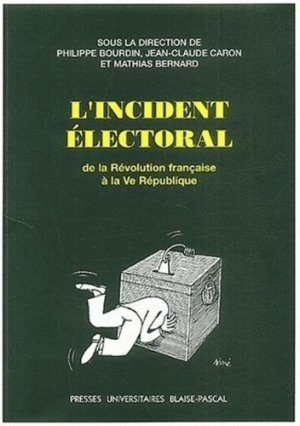 L'incident électoral. De la Révolution française à la Ve République - presses universitaires blaise pascal - 9782845162082 -