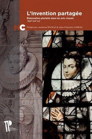 L'invention partagée. Elaboration plurielle dans les arts visuels (XIIIe-XXIe siècle), Textes en français et anglais - presses universitaires blaise pascal - 9782845168473 -