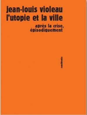 L'utopie et la ville. Après la crise, épisodiquement - Sens and Tonka - 9782845342194 -