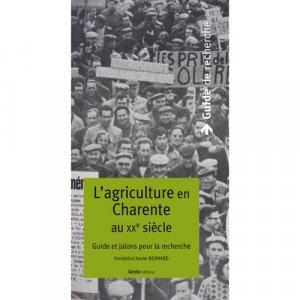 L'agriculture en Charente au XXème siècle : guide et jalons pour la recherche - geste - 9782845618831