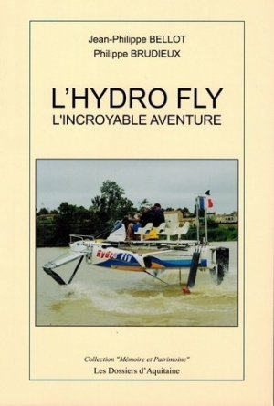 L'hydro fly. L'incroyable aventure - Dossiers d'Aquitaine - 9782846223096 -