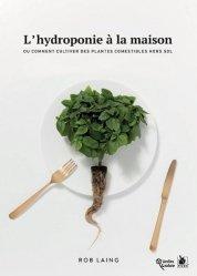 L'hydroponie à la maison. Ou comment cultiver des plantes comestibles hors sol - ysec - 9782846733403 -