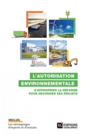 L'autorisation environnementale. S'approprier la réforme pour sécuriser ses projets - legislatives - 9782850862892 -