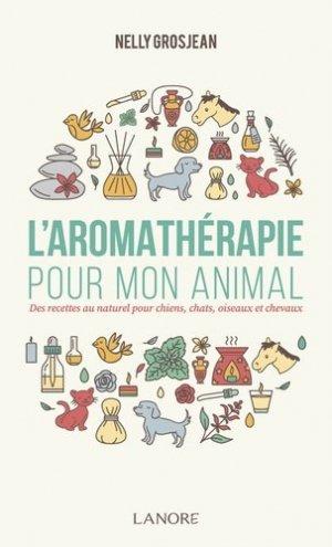 L'aromathérapie pour mon animal - Fernand Lanore - 9782851578945 -