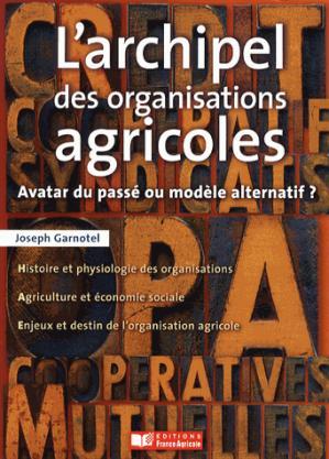 L'archipel des organisations agricoles - france agricole - 9782855572680 -