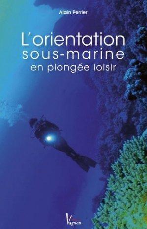 L'orientation sous-marine en plongée loisir. 2e édition - vagnon - 9782857258841 -