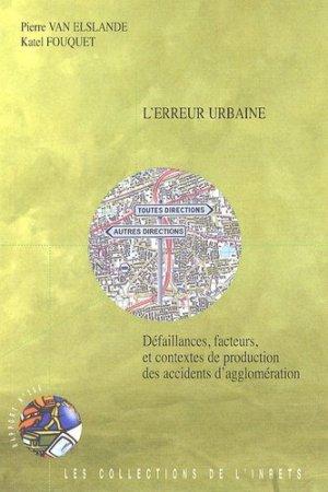 L'erreur urbaine. Défaillances, facteurs, et contextes de production des accidents d'agglomération - IFSTTAR/INRETS - 9782857826293 -