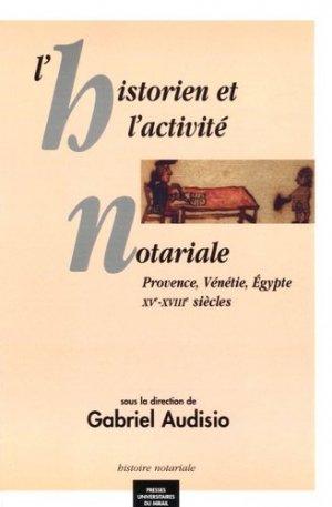 L'historien et l'activité notariale. Provence, Vénétie, Egypte XVe-XVIIIe siècles - presses universitaires du mirail  - 9782858167852 -