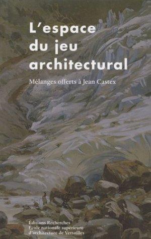 L'espace du jeu architectural. Mélanges offerts à Jean Castex - Recherches éditions - 9782862220611 -