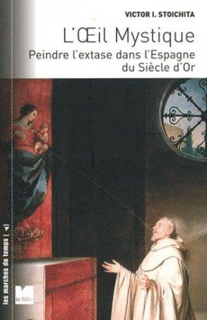 L'oeil mystique. Peindre l'extase dans l'Espagne du siècle d'or - Editions du Félin - 9782866457631 -