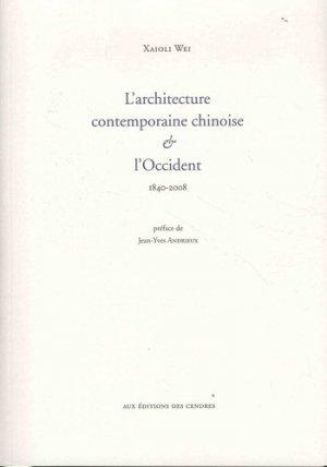 L'architecture contemporaine chinoise et l'Occident. 1840-2008 - des cendres - 9782867422799 -