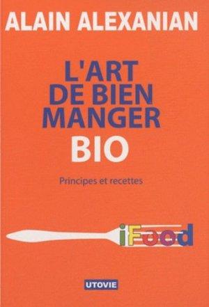 L'art de bien manger bio. Principes et recettes - Utovie - 9782868199331 -