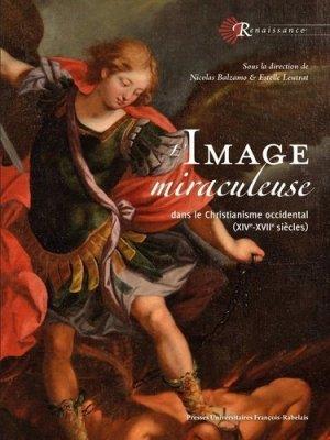 L'image miraculeuse. Dans le Christianisme occidental (XIVe-XVIIe siècles) - presses universitaires francois rabelais - 9782869067349 -
