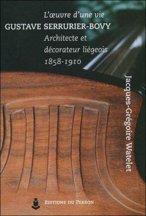 L'oeuvre d'une vie: Gustave Serrurier-Bovy, architecte décorateur liégeois 1858-1910 - du perron - 9782871141822 -