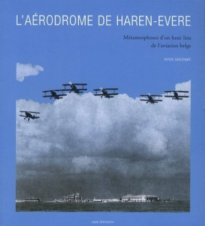 L'aérodrome de Haren-Evere. Métamorphoses d'un haut lieu de l'aviation belge - aam - 9782871431978 -