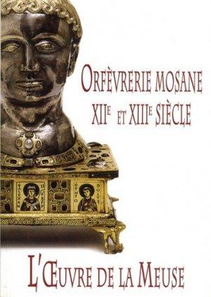 L'oeuvre de la Meuse. Orfèvrerie mosane XIIe et XIIIe siècle - Institut du patrimoine wallon - 9782875221490 -