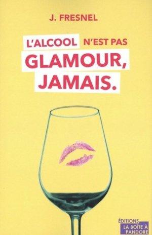 L'alcool n'est pas glamour, jamais - la boîte a pandore - 9782875573988 -