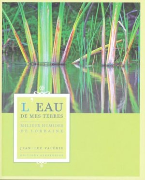 L'eau de mes terres : milieux humides de Lorraine - serpenoise - 9782876928114 -