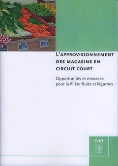 L'approvisionnement des magasins en circuit court - centre technique interprofessionnel des fruits et légumes - ctifl - 9782879113050 -