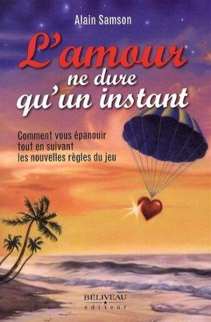 L'amour ne dure qu'un instant. Comment vous épanouir tout en suivant les nouvelles règles du jeu - Editions Béliveau - 9782890926585 -