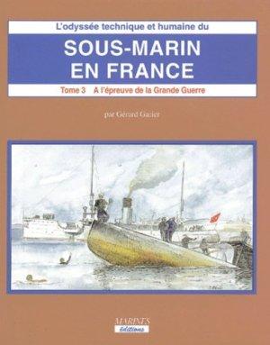 L'odyssée technique et humaine du sous-marin en France. Tome 3, A l'épreuve de la Grande Guerre - marines - 9782909675817 -