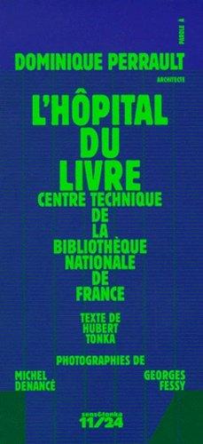 L'HOPITAL DU LIVRE. Centre technique de la Bibliothèque nationale de France à Marne-la-Vallée - Sens and Tonka - 9782910170301 -