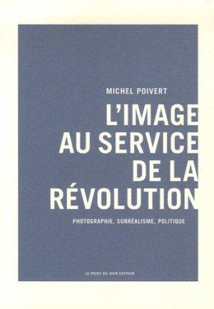 L'image au service de la révolution. Photographie, surréalisme, politique - point du jour - 9782912132499 -