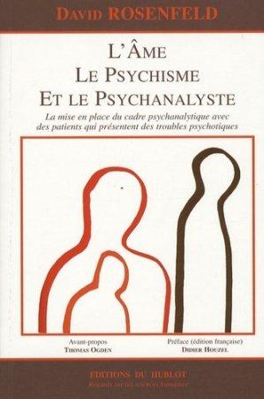 L'âme, le psychisme et le psychanalyste. La mise en place du cadre psychanalytique avec des patients qui présentent des troubles psychotiques - Hublot - 9782912186331 -