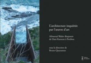 L'architecture inquiétée par l'oeuvre d?art. Mémorial Walter Benjamin de Dani Karavan à Portbou - Editions de l'Espérou - 9782912261779 -