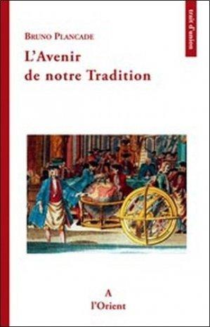 L'avenir de notre Tradition - Editions à l' Orient - 9782912591593 -