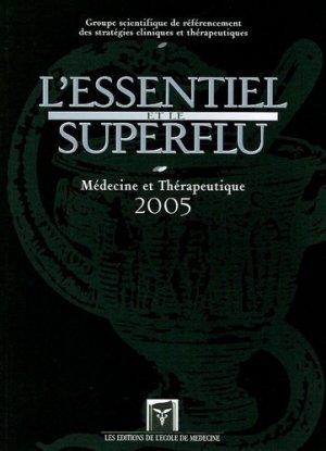 L'essentiel et le superflu Médecine et thérapeutique 2005 - de l'ecole de medecine - 9782913026544 -