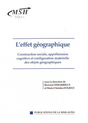 L'effet géographique. Construction sociale, appréhension cognitive et configuration matérielle des objets géographiques - Msh - Alpes - 9782914242141 -