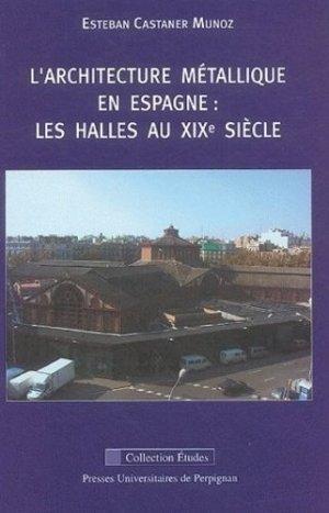 L'architecture métallique en Espagne : les halles du XIXème siècle - Presses Universitaires de Perpignan - 9782914518284 -