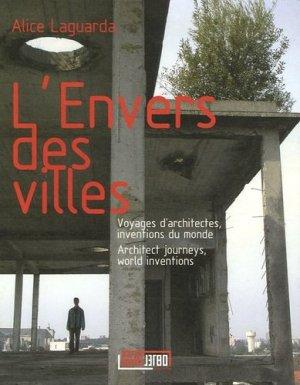 L'Envers des villes. Voyages d'architectes, inventions du monde, édition français-anglais - Sujet/Objet - 9782914981286 -