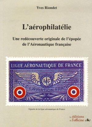 L'Aérophilatélie. Une redécouverte originale de l'épopée de l'Aéronautique française - de l'officine - 9782915680256 -
