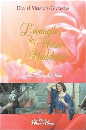 L'évangile de Marie-Madeleine selon le Livre du Temps - Editions le Passe-Monde - 9782923647159 -