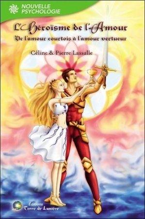 L'héroïsme de l'amour. De l'amour courtois à l'amour vertueux - Editions Terre de Lumière - 9782940448289 -