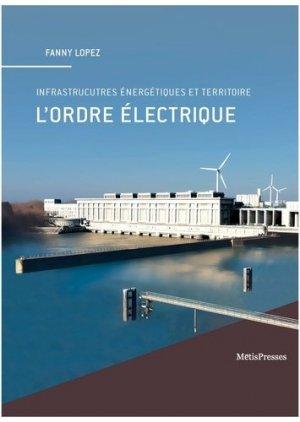 L'ordre électrique : infrastructures énergétiques et territoire - metispresses - 9782940563388 -