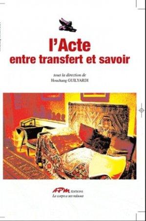 L'ACTE. ENTRE TRANSFERT ET SAVOIR - APM (Association Psychanalyse et Médecine) - 9782951671126 -