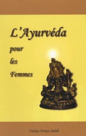 L'Ayurvéda pour les Femmes. Interprétations Moderne de Gynécologie Ayuvédique - Editions Turiya - 9782952080279 -
